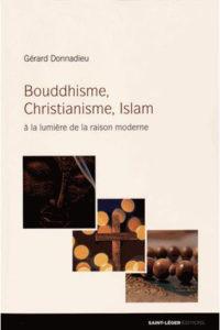 Bouddhisme, Christianisme et Islam - A la lumière de la raison moderne