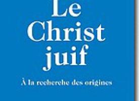 Le Christ juif – A la recherche des origines
