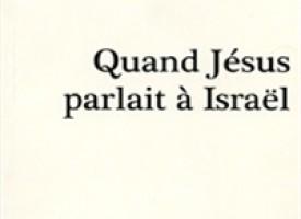 Quand Jésus parlait à Israel, une lecture juive des paraboles de Jésus